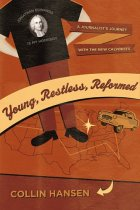 Young, Restless, Reformed: A Journalist's Journey with the New Calvinists -